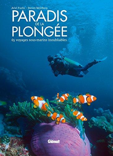Paradis de la plonge: 65 voyages sous-marins inoubliables