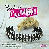 Beads go Punk!: Fädeleien mit Spikes und anderen Glasperlen