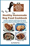 The Healthy Homemade Dog Food Cookbook: Over 60