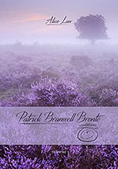 Patrick Branwell Brontë (Windy Moors Vol. 10) di [Law, Alice]