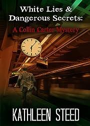 White Lies & Dangerous Secrets: A Collin Carter Mystery (Collin Carter, Private Investigator Book 2)