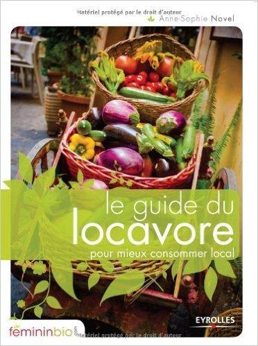 Le guide du locavore pour mieux consommer local de Anne-Sophie Novel ( 1 avril 2010 )