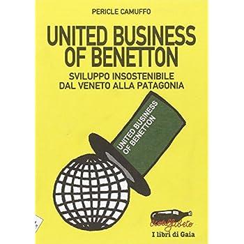 United Business Of Benetton. Sviluppo Insostenibile Dal Veneto Alla Patagonia