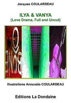 ILYA & VANYA: Love Drama, Full and Uncut (English Edition) par [COULARDEAU, Jacques]