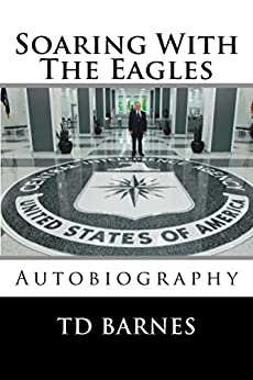 Soaring With The Eagles: Autobiographic of NASA/Area 51 veteran TD Barnes (English Edition) di [Barnes, TD]
