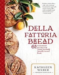 Della Fattoria Bread: 63 Foolproof Recipes for Yeasted, Enriched & Naturally Leavened Breads by Kathleen Weber (2014-10-07)