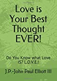 Love is Your Best Thought EVER!: Do You Know what Love IS? L.O.V.E.!