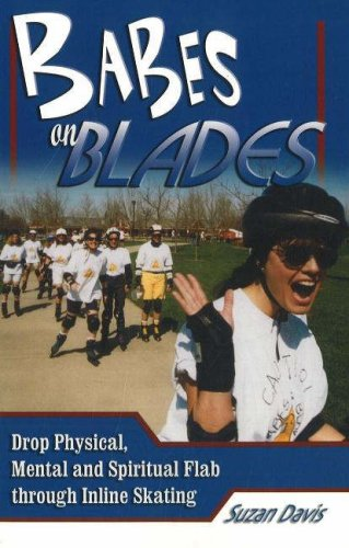 Babes on Blades: Drop Physical, Mental & Spiritual Flab Through Inline Skating: Drop Physical, Mental and Spiritual Flab Through Inline Skating