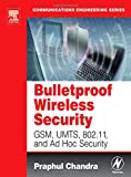 Bulletproof wireless security : GSM, UMTS, 802.11 and Ad Hoc Security | Chandra, Praphul. Auteur