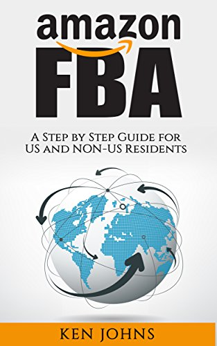 Amazon FBA: Step by Step How to Guide to Selling with Fulfillment by Amazon for US and Non-US Residents (Passive Income Online Business) (English Edition)