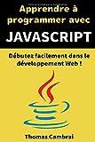 Apprendre à programmer avec JavaScript : Débutez facilement dans le développement Web !