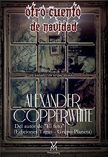 Otro cuento de Navidad: Cuidado con lo que deseas por Alexander Copperwhite