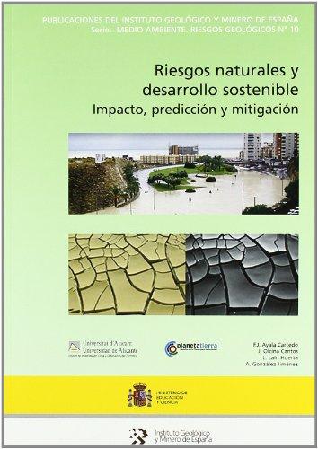 Riesgos naturales y desarrollo sostenible: impacto, predicción y mitigación (Medio ambiente. Riesgos geológicos) por F. J. Ayala Carcedo