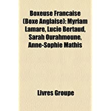 Boxeuse Franaise (Boxe Anglaise): Myriam Lamare, Lucie Bertaud, Sarah Ourahmoune, Anne-Sophie Mathis