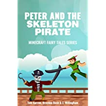 MINECRAFT: Peter and the Skeleton Pirate (Book 3) (minecraft diaries, minecraft books for kids, minecraft adventures, minecraft handbook, minecraft pocket ... Fairy Tales Series) (English Edition)
