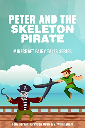 MINECRAFT: Peter and the Skeleton Pirate (Book 3) (minecraft diaries, minecraft books for kids, minecraft adventures, minecraft handbook, minecraft pocket ... Fairy Tales Series) (English Edition) (Xbox 360 Spiele Minecraft Mods)