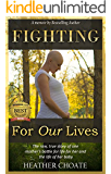 Fighting For Our Lives: A memoir: The raw true story of one mother's fight for life for her and her baby