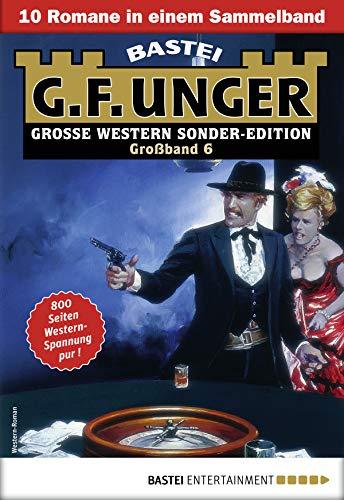 G. F. Unger Sonder-Edition Großband 6 - Western-Sammelband: 10 Romane in einem Band -