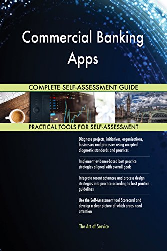 Commercial Banking Apps All-Inclusive Self-Assessment - More than 700 Success Criteria, Instant Visual Insights, Comprehensive Spreadsheet Dashboard, Auto-Prioritized for Quick Results