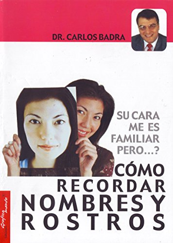 Como Recordar Nombres y Rostros: Su Cara me es Familar pero...? por Dr. Carlos Badra