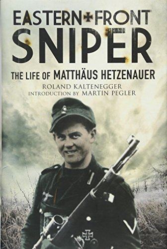 Eastern Front Sniper: The Life of Matth Us Hetzenauer (Greenhill Sniper Library)
