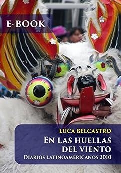 En las huellas del viento: Diarios latinoamericanos 2010 (Diarios de Viaje de Luca Belcastro) de [Belcastro, Luca]