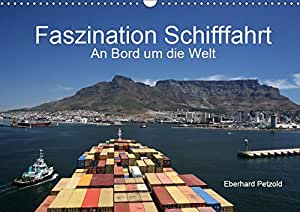 Faszination Schifffahrt - An Bord um die Welt (Wandkalender 2019 DIN A3 quer): Der Kalender stellt die weltweite Schifffahrt an Bord der Frachtschiffe dar. (Monatskalender, 14 Seiten ) (CALVENDO Orte)