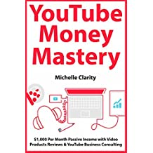 YouTube Money Mastery: $1,000 Per Month Passive Income with Video Products Reviews & YouTube Business Consulting (English Edition)