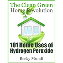 101 Home Uses of Hydrogen Peroxide: The Clean Green Home Revolution (Natural Miracles) (English Edition)