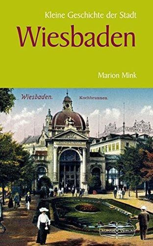 Kleine Geschichte der Stadt Wiesbaden (Kleine Geschichte. Regionalgeschichte - fundiert und kompakt)