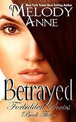 Betrayed (Forbidden Series) (Volume 3) by Melody Anne (2015-01-26)