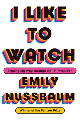 I Like to Watch: Arguing My Way Through the TV Revolution (English Edition) - Girl Von American Emily