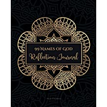 99 Names of God Reflection Journal: Learn, Reflect and Contemplate The 99 Names of Your Creator Daily - Suitable for Muslims & Non-Muslims