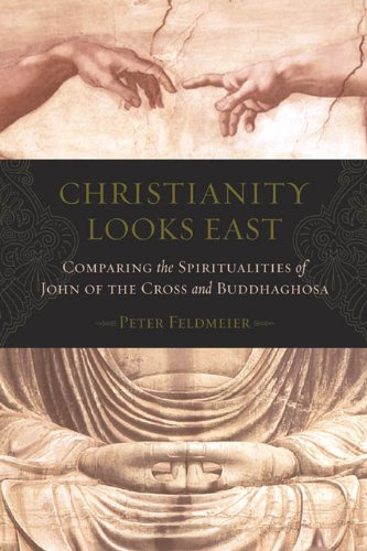 Christianity Looks East: Comparing the Spiritualities of John of the Cross and Buddhaghosa par  Peter Feldmeier