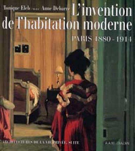 L'INVENTION DE L'HABITATION MODERNE. Paris 1880-1914