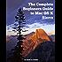 The Complete Beginners Guide to Mac OS X Sierra (Version 10.12): (For MacBook, MacBook Air, MacBook Pro, iMac, Mac Pro, and Mac Mini)