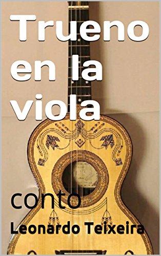 Trueno en la viola: conto por Leonardo Teixeira