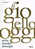 Il gioiello oggi / Jewelry Now: arte, moda, design / Art, Fashion, Design