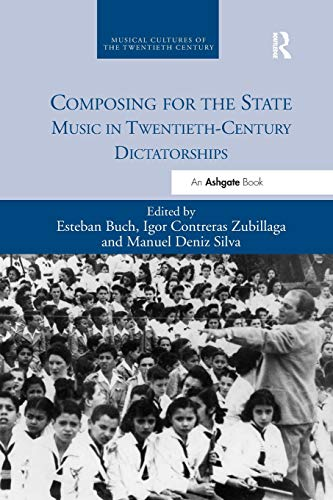 Composing for the State: Music in Twentieth-Century Dictatorships (Musical Cultures of the Twentieth Century) -