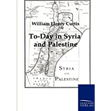 To-Day in Syria and Palestine
