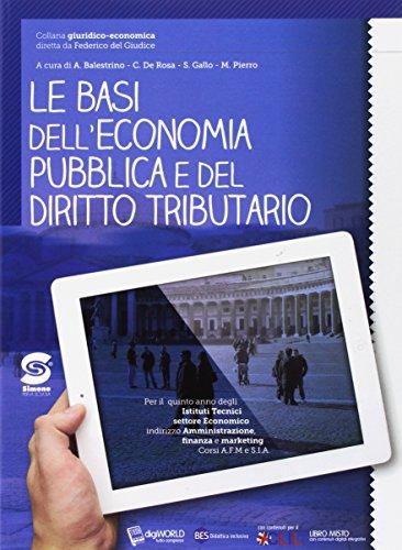 Le basi dell'economia pubblica e del diritto tributario. Per le Scuole superiori. Con e-book. Con espansione online
