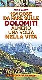 101 cose da fare sulle Dolomiti almeno una volta nella vita