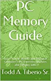 PC Memory Guide: Learn how to identify your Personal Computer's (PC) Memory Modules and Memory Slots (PC Technology Book 3)
