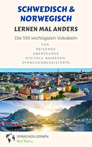 Schwedisch und Norwegisch lernen mal anders - Die 100 wichtigsten Vokabeln: Für Reisende, Abenteurer, Digitale Nomaden, Sprachenbegeisterte