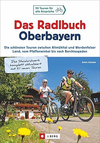 Radlbuch: Das Radlbuch Oberbayern. Die schönsten Touren zwischen Altmühltal und Werdenfelser  Land, vom Pfaffenwinkel bis nach Berchtesgaden. 50 Fahrradtouren durch Oberbayern.