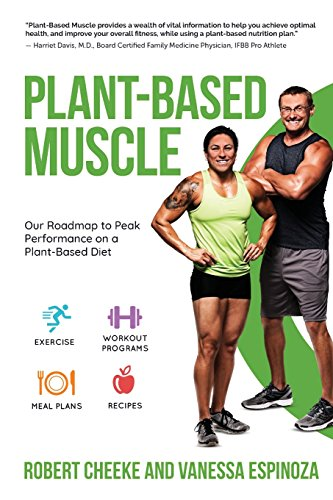 Plant-Based Muscle: Our Roadmap to Peak Performance on a Plant-Based Diet por Robert Cheeke