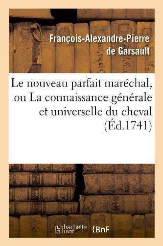 Le nouveau parfait maréchal, ou La connaissance générale et universelle du cheval (Éd.1741) par François-Alexandre Pierre de Garsault