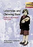Lebertran und Chewing Gum. Kindheit in Deutschland 1945 - 1950 -