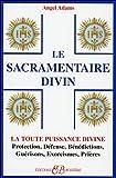 Le Sacramentaire Divin : la toute puisisance divine : protection, défense, bénédictions, guérisons, exorcismes, prières