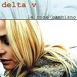 Songtexte von Delta V - Le cose cambiano